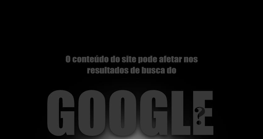 O conteúdo do site pode afetar nos resultados de busca do google?